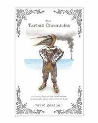 The Tarball Chronicles : A Journey Beyond the Oiled Pelican and into the Heart of the Gulf Oil Spill