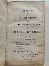 An Account of the Convincement and the Call to the Ministry of Margaret Lucas, Late of Leek, In Staffordshire