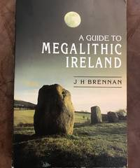 A Guide to Megalithic Ireland