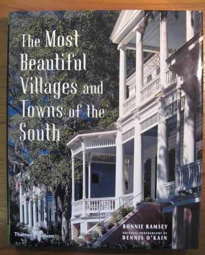 O'Kain, Dennis. RAMSEY, Bonnie. THE MOST BEAUTIFUL VILLAGES AND TOWNS OF THE SOUTH. New York: Thames...