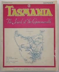 Tasmania : the Jewel of the Commonwealth. An illustrated account of the Island State of Tasmania,...
