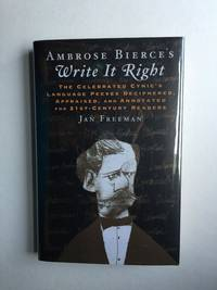 Ambrose Bierce's Write It Right The Celebrated Cynic's Language Peeves Deciphered, Appraised, and Annotated for 21st-Century Readers