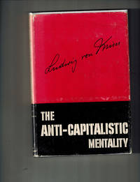 The Anti-Capitalistic Mentality by  Ludwig von Mises - First Edition - 1956 - from Dale Steffey Books (SKU: 006821)