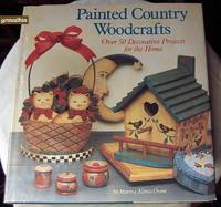 Painted Country Woodcrafts: Over 50 Decorative Projects for the Home