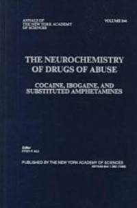 The Neurochemistry of Drugs of Abuse: Cocaine, Ibogaine, and Substituted Amphetamines (Annals of...