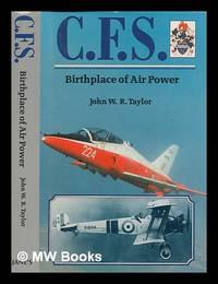 C.F.S. : birthplace of air power / by John W.R. Taylor