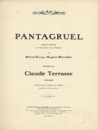 Pantagruel Opéra-Bouffe en cinq Actes et six Tableaux de Alfred Jarry et Eugène Demolder ... Partition Chant et Piano Réduite par l'Auteur Prix : 15 francs net. [Piano-vocal score]