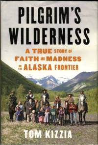 image of Pilgrim's Wilderness: A True Story Of Faith And Madness On The Alaska Frontier