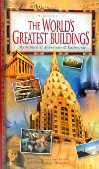 A Guide to the World's Greatest Buildings: Masterpieces of Architecture and Engineering