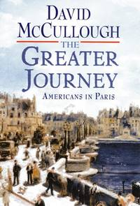 The Greater Journey by  David McCullough - First Edition - 2011 - from Catch and Release Books and Biblio.co.uk