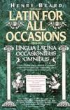 Latin for All Occasions: Lingua Latina Occasionibus Omnibus
