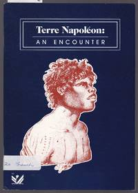 Terre Napoleon - An Encounter - An Exhibition Presented By the Alliance Francaise De l'Australia Du Sud to Celebrate the 150th Anniversary of South Australia by Unknown - Paperback - First Edition - 1986 - from Laura Books (SKU: 028707)