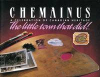 Chemainus : A Celebration of Canadian Heritage  The Little Town That Did