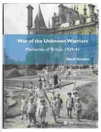 War of the Unknown Warriors Memories of Britain 1939-45