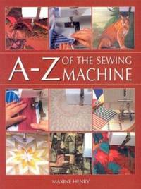 The A-Z of the Sewing Machine by Maxine Henry - 2003