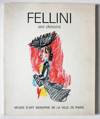 Fellini: Ses Dessins. Cent quatre-vingts esquisses de personages, decors et costumes croquis et gribouillages au telephone choisis par Christian Strich