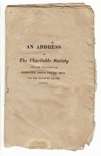 An address of the Charitable Society for the Education of Indigent Pious Young Men, for the ministry of the gospel