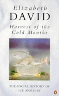 image of Harvest of the Cold Months: The Social History of Ice and Ices (Penguin Cookery Library)