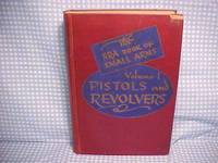 Pistols & Revolvers Volume One of the N. R. A. Book of Small Arms