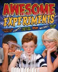Awesome Experiments for Curious Kids: Electricity and Magnetism, Forces, Plants and Living Things, Heat, Materials, Light and Sound