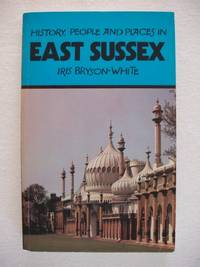 History, People and Places in East Sussex by  Iris Bryson-White - Paperback - First - 1978 - from Goldring Books (SKU: 010394)