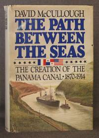 THE PATH BETWEEN THE SEAS: THE CREATION OF THE PANAMA CANAL, 1870-1914 by McCullough, David - 1977