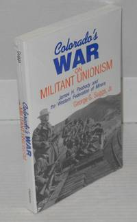 Colorado's war on militant unionism; James H. Peabody and the Western Federation of Miners