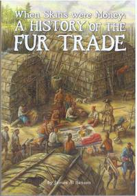 image of WHEN SKINS WERE MONEY; A History of the Fur Trade