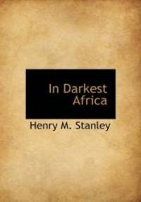 In Darkest Africa by Henry M. Stanley - 2010-04-04