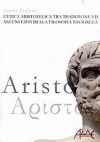 L' etica Aristotelica tra tradizione ed alcuni esiti della philosophia neogreca