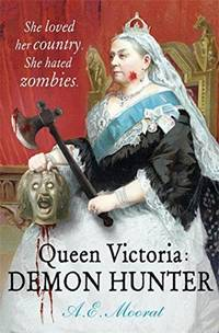 Queen Victoria: Demon Hunter: She loved her country. She hated zombies