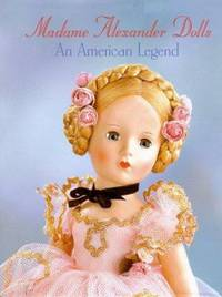 Madame Alexander Dolls : An American Legend