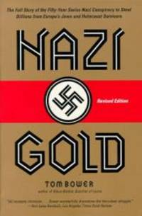 Nazi Gold: The Full Story of the Fifty-Year Swiss-Nazi Conspiracy to Steal Billions from Europe's Jews and Holocaust Survivors by Tom Bower - Paperback - 1998-02-07 - from Books Express and Biblio.com