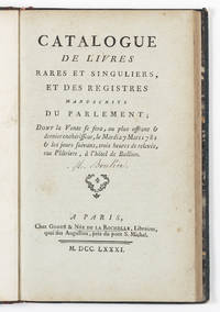Catalogue des Livres rares et singuliers et des Registres manuscrits du Parlement; dont la vente se fera...le Mardi 27 Mars 1781 & les jours suivans..