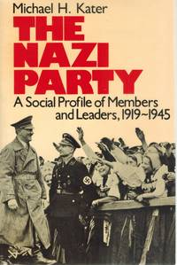 THE NAZI PARTY A Social Profile of Members and Leaders, 1919-1945