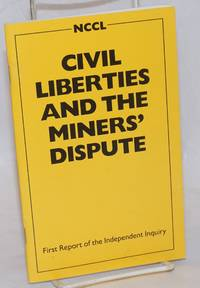 Civil Liberties and the Miners\' Dispute; First Report of the Independent Inquiry