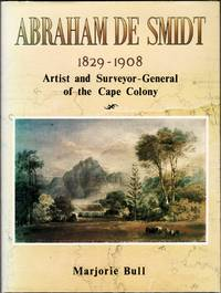 Abraham de Smidt 1829 - 1908: Artist and Surveyor-General of the Cape Colony