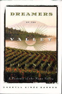 DREAMERS OF THE VALLEY: A Portrait of the Napa Valley.