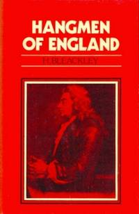 """The Hangmen of England. How They Hanged and Whom They Hanged. The Life Story of """" Jack Ketch """" Through Two Centuries...."""