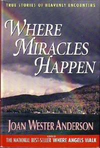 Where Miracles Happen : True Stories of Heavenly Encounters