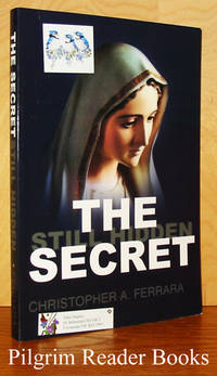 The Secret Still Hidden: An Investigation into the Vatican Secretary  of State's personal campaign to conceal the words of the Virgin Mary  in the Third Secret of Fatima by  Christopher A Ferrara - Paperback - 2008 - from Pilgrim Reader Books - IOBA and Biblio.co.uk
