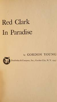 Red Clark in Paradise by Gordon Young - 1st Edition - 1947 - from Mountain Gull Trading Company (SKU: 524)