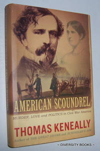 AMERICAN SCOUNDREL : The Life of the Notorious Civil War General Dan Sickles.   (Signed Copy)