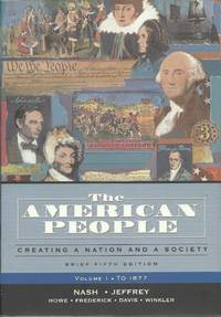 The American People, Brief Edition: Creating a Nation and a Society, Volume I (to 1877) (5th Edition)