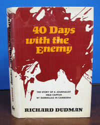 40 DAYS With The ENEMY.  The Story of a Journalist Held Captive by Guerrillas in Cambodia