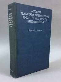 Ancient Planetary Observations and the Validity of Ephemeris Time by  Robert R Newton - First Edition, First Printing - 1976 - from DuBois Rare Books (SKU: 004456)