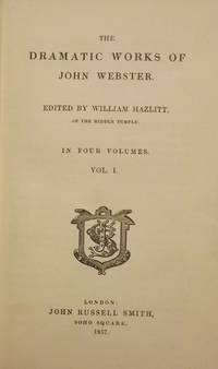 THE DRAMATIC WORKS OF JOHN WEBSTER.  FOUR VOLUMES