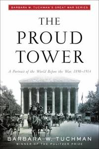 Proud Tower : A Portrait of the World Before the War, 1890-1914 by Barbara W. Tuchman - 1996