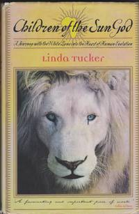 Children of the Sun God: A Journey with the White Lions Into the Heart of Human Evolution by  Linda Tucker - First Edition.  - 2001 - from Black Sheep Books (SKU: 016533)