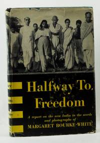 Halfway to Freedom: A Report on the New India by Bourke-White, Margaret - 1949